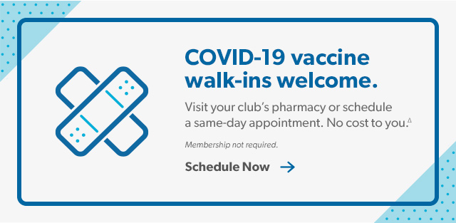COVID-19 vaccine walk-ins welcome. Membership not required. Schedule Now.