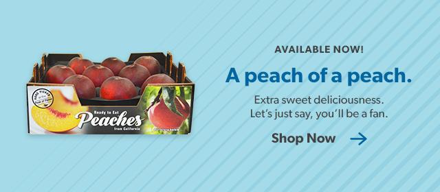 Available Now. A peach of a peach. Shop Now.