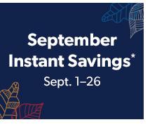September Instant Savings* Sept. 1-26