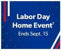 Labor Day Home Event† Ends Sept. 15