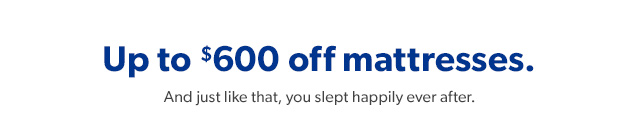 Up to $600 off mattresses.