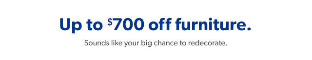 Up to $700 off furniture.