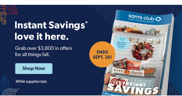 Instant Savings* love it here. Shop Now. While supplies last.