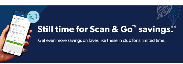 Still time for Scan & Go™ savings.**